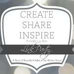 Create • Share • Inspire {Link Party #1}